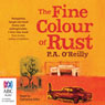 The Fine Colour of Rust (Unabridged), by P. A. O'Reilly