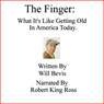 The Finger: What Its Like Getting Old in America Today (Unabridged), by Will Bevis