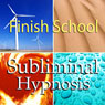 Finish School with Subliminal Affirmations: Continuing Education & Complete Classes, Solfeggio Tones, Binaural Beats, Self Help Meditation Hypnosis Audiobook, by Subliminal Hypnosis