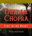 Fire in the Heart: A Spiritual Guide (Unabridged), by Deepak Chopra
