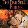 The Fire Still Burns (Unabridged), by Crystal-Rain Love
