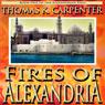 Fires of Alexandria (Unabridged), by Thomas K. Carpenter
