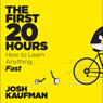 The First 20 Hours: How to Learn Anything... Fast! (Unabridged) Audiobook, by Josh Kaufman