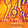 First Life: Discovering the Connections between Stars, Cells, and How Life Began (Unabridged) Audiobook, by David Deamer