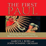 The First Paul: Reclaiming the Radical Visionary Behind the Churchs Conservative Icon (Unabridged), by Marcus J. Borg
