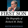First Son: The Biography of Richard M. Daley (Unabridged) Audiobook, by Keith Koeneman