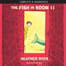 The Fish in Room 11 (Unabridged) Audiobook, by Heather Dyer