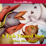 A Fish Named Yum (Unabridged) Audiobook, by Mary Elise Monsell