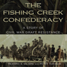 The Fishing Creek Confederacy: A Story of Civil War Draft Resistance (Shades of Blue and Gray) (Unabridged) Audiobook, by Richard A. Sauers