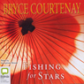 Fishing for Stars (Unabridged), by Bryce Courtenay