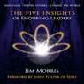 The Five Insights of Enduring Leaders (Unabridged) Audiobook, by Jim Morris