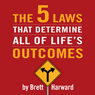 The Five Laws That Determine All of Lifes Outcomes (Unabridged) Audiobook, by Brett Harward