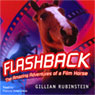 Flashback: The Amazing Adventures of a Film Horse (Unabridged) Audiobook, by Gillian Rubinstein