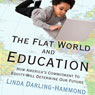 The Flat World and Education:: How Americas Commitment to Equity Will Determine Our Future (Unabridged) Audiobook, by Linda Darling-Hammond