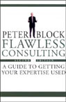 Flawless Consulting: A Guide to Getting Your Expertise Used, by Peter Block