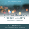 Fleeting Moments of Fierce Clarity: Journal of a New England Poet (Unabridged) Audiobook, by L. M. Browning