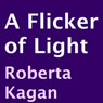 A Flicker of Light (Unabridged), by Roberta Kagan