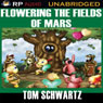Flowering the Fields of Mars (Unabridged), by Tom Schwartz