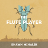The Flute Player (Unabridged) Audiobook, by Shawn Mihalik