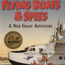 Flying Boats & Spies: A Nick Grant Adventure, Book 1 (Unabridged), by Jamie Dodson