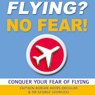Flying? No Fear!: Conquer Your Fear of Flying (Unabridged) Audiobook, by Adrian Akers-Douglas