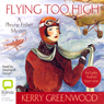Flying Too High: A Phryne Fisher Mystery (Unabridged), by Kerry Greenwood