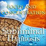 Focus and Concentration Subliminal Affirmations: Stay on Task & Control Your Thoughts, Solfeggio Tones, Binaural Beats, Self Help Meditation Hypnosis Audiobook, by Subliminal Hypnosis