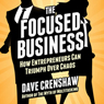 The Focused Business: How Entrepreneurs Can Triumph Over Chaos (Unabridged) Audiobook, by Dave Crenshaw