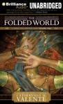 The Folded World: A Dirge for Prester John Volume Two (Unabridged) Audiobook, by Catherynne M. Valente