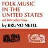 Folk Music in the United States: An Introduction (Unabridged), by Bruno Nettl