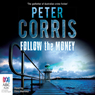 Follow the Money: A Cliff Hardy Mystery, Book 36 (Unabridged), by Peter Corris