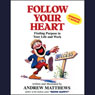 Follow Your Heart: Finding Purpose in Your Life and Work (Unabridged), by Andrew Matthews