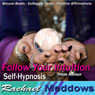 Follow Your Intuition Hypnosis: Inner Widsom & Listen to Your Senses, Guided Meditation, Binaural Beats, Positive Affirmations Audiobook, by Rachael Meddows