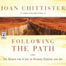 Following the Path: The Search for a Life of Passion, Purpose, and Joy (Unabridged), by Joan Chittister