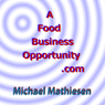 A Food Business Opportunity: AFoodBusinessOpportunity.com (Unabridged) Audiobook, by Michael Mathiesen
