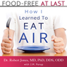 Food-Free at Last: How I Learned to Eat Air (Unabridged) Audiobook, by Dr. Robert Jones MD PhD DDS ODD