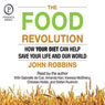 The Food Revolution: How Your Diet Can Help Save Your Life and Our World Audiobook, by John Robbins