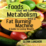 Foods That Will Turn Your Metabolism into a Fat Burning Machine: A Guide on How to Lose Weight (Unabridged) Audiobook, by Glenn Langohr