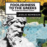 Foolishness to the Greeks: The Gospel and Western Culture (Unabridged) Audiobook, by Lesslie Newbigin