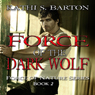 Force of the Dark Wolf: Force of Nature Series, Volume 2 (Unabridged) Audiobook, by Kathi S. Barton