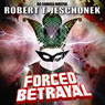 Forced Betrayal (Forced Heroics) (Unabridged) Audiobook, by Robert T. Jeschonek
