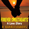 Forever Sweethearts: A Love Story (Unabridged), by R. Barri Flowers