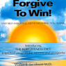 Forgive to Win!: End Self-Sabotage. Get Everything You Want (Unabridged), by Walter E. Jacobson MD