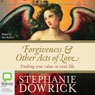 Forgiveness & Other Acts of Love: Finding True Value in Your Life (Unabridged) Audiobook, by Stephanie Dowrick