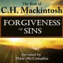 Forgiveness of Sins: What Is It?: The Best of C.H. Mackintosh (Unabridged), by C.H. Mackintosh