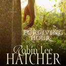 The Forgiving Hour (Unabridged) Audiobook, by Robin Lee Hatcher