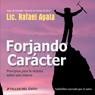Forjando Caracter (Forging Character): Principios para la Victoria sobre Uno Mismo (Unabridged) Audiobook, by Rafael Ayala