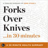 Forks Over Knives...in 30 Minutes: A Concise Summary of Gene Stones Best-Selling Book (Unabridged), by 30 Minute Health Summaries
