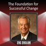 The Foundation for Successful Change, by Zig Ziglar