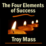 The Four Elements of Success (Unabridged) Audiobook, by Troy Mass